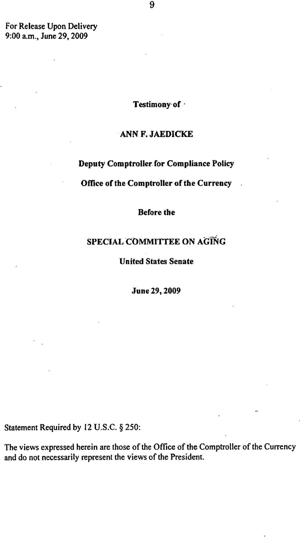 SPECIAL COMMITTEE ON AGING United States Senate June 29, 2009 Statement Required by 12 U.S.C. 250: The