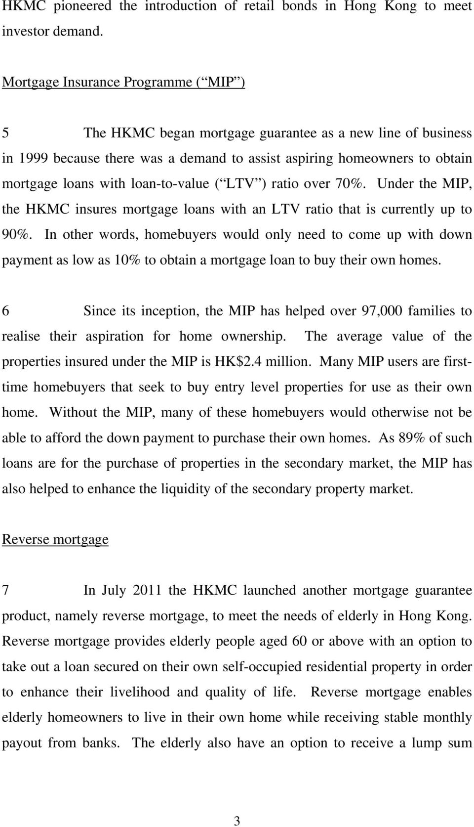 loan-to-value ( LTV ) ratio over 70%. Under the MIP, the HKMC insures mortgage loans with an LTV ratio that is currently up to 90%.