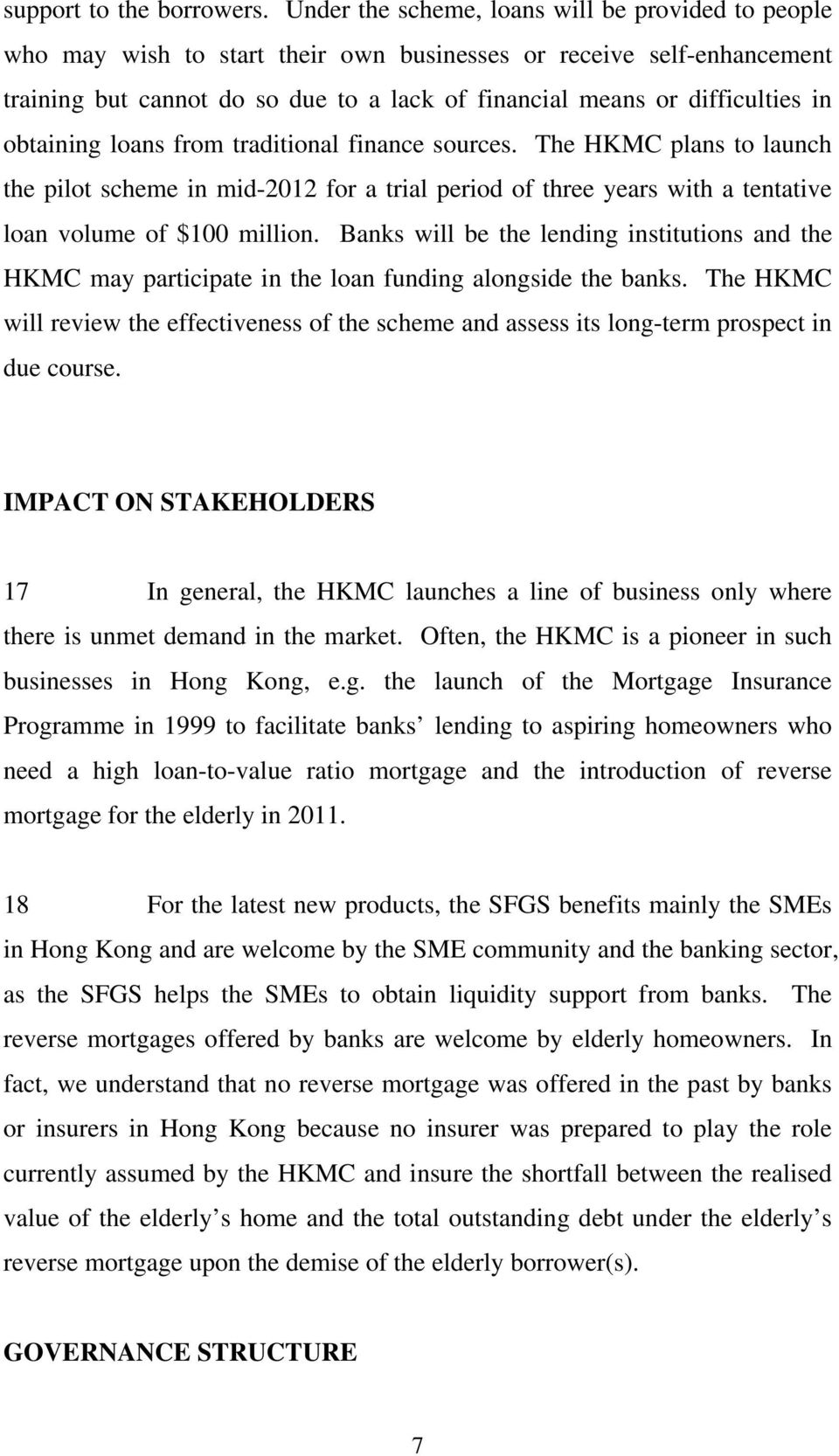 obtaining loans from traditional finance sources. The HKMC plans to launch the pilot scheme in mid-2012 for a trial period of three years with a tentative loan volume of $100 million.