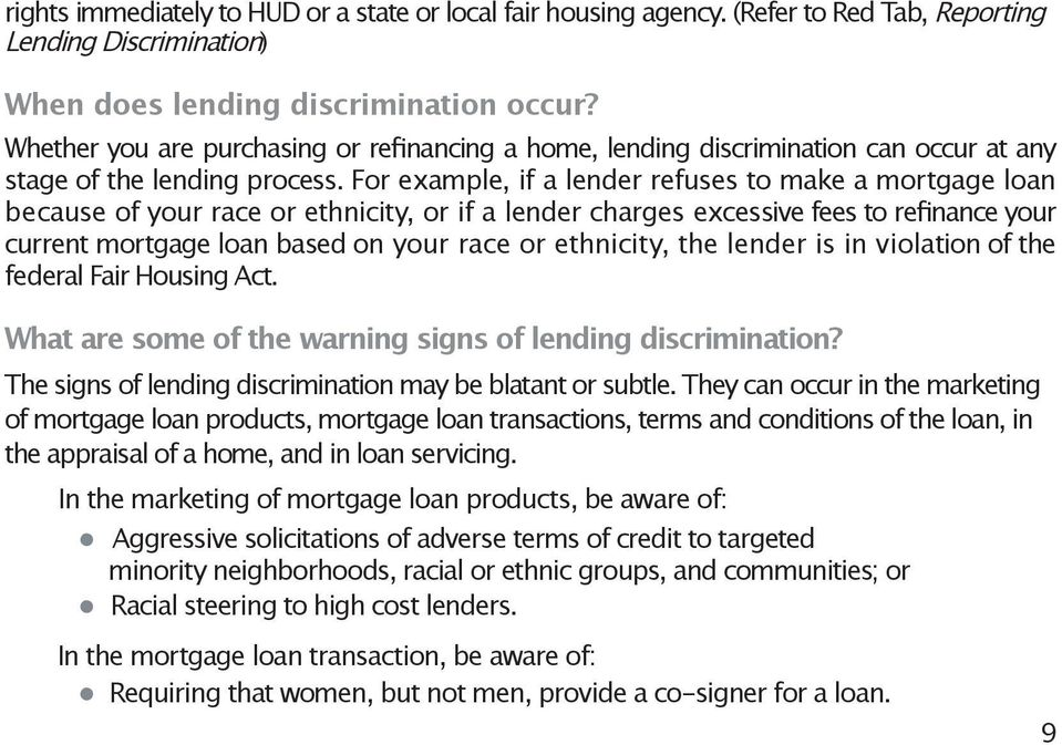 For example, if a lender refuses to make a mortgage loan because of your race or ethnicity, or if a lender charges excessive fees to refinance your current mortgage loan based on your race or