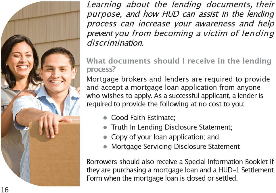 Mortgage brokers and lenders are required to provide and accept a mortgage loan application from anyone who wishes to apply.