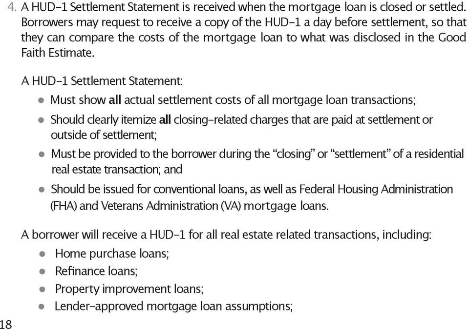 A HUD-1 Settlement Statement: Must show all actual settlement costs of all mortgage loan transactions; Should clearly itemize all closing-related charges that are paid at settlement or outside of