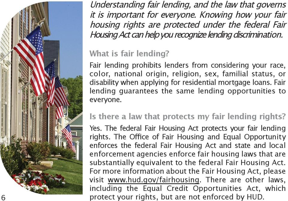 Fair lending prohibits lenders from considering your race, color, national origin, religion, sex, familial status, or disability when applying for residential mortgage loans.