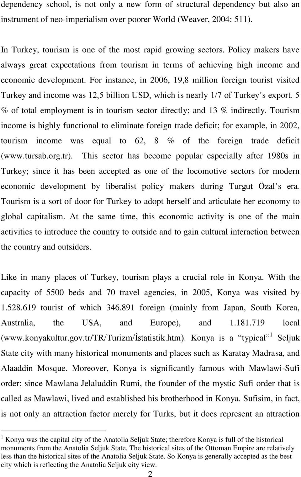 For instance, in 2006, 19,8 million foreign tourist visited Turkey and income was 12,5 billion USD, which is nearly 1/7 of Turkey s export.