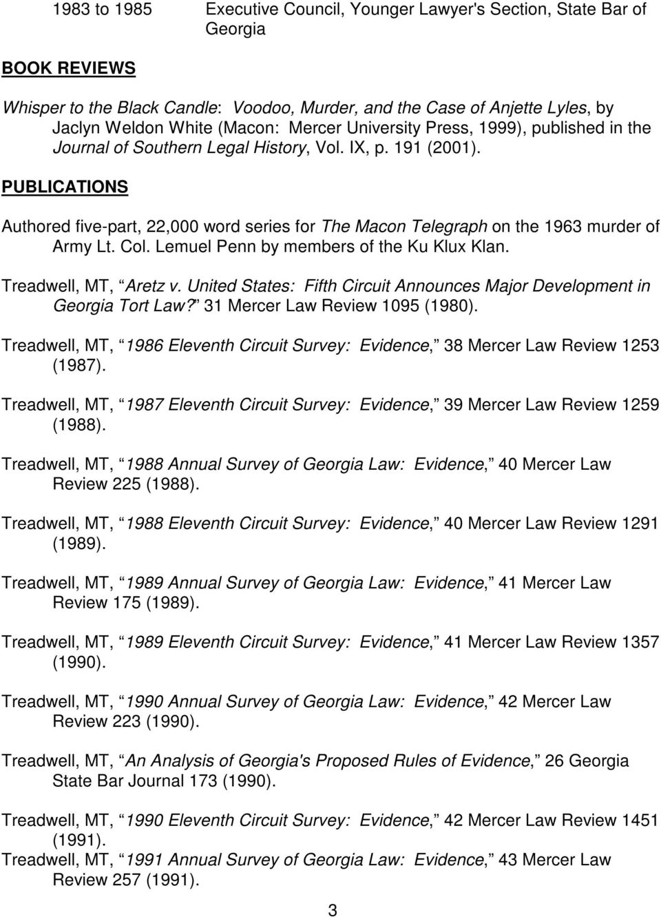 PUBLICATIONS Authored five-part, 22,000 word series for The Macon Telegraph on the 1963 murder of Army Lt. Col. Lemuel Penn by members of the Ku Klux Klan. Treadwell, MT, Aretz v.