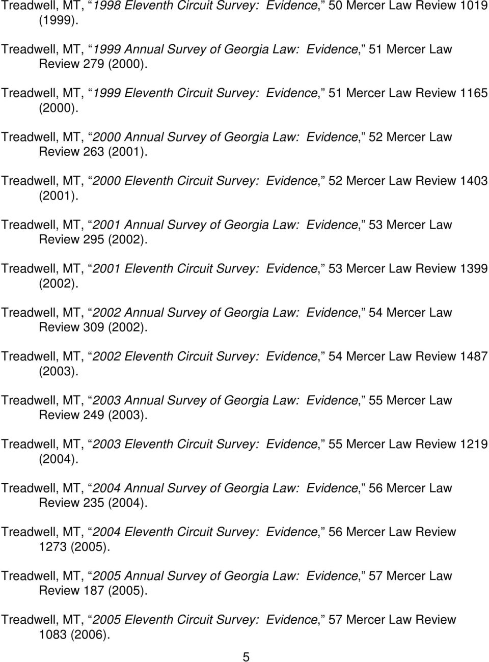 Treadwell, MT, 2000 Eleventh Circuit Survey: Evidence, 52 Mercer Law Review 1403 (2001). Treadwell, MT, 2001 Annual Survey of Georgia Law: Evidence, 53 Mercer Law Review 295 (2002).