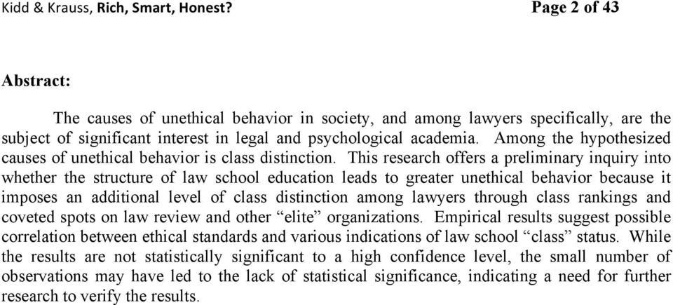 This research offers a preliminary inquiry into whether the structure of law school education leads to greater unethical behavior because it imposes an additional level of class distinction among