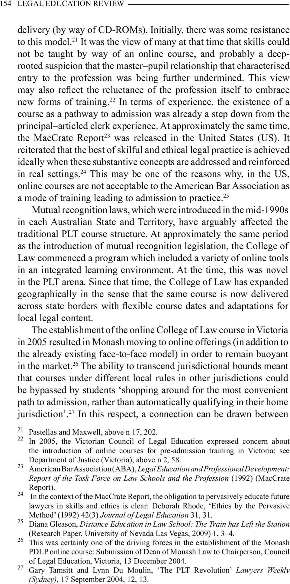 the profession was being further undermined. This view may also reflect the reluctance of the profession itself to embrace new forms of training.