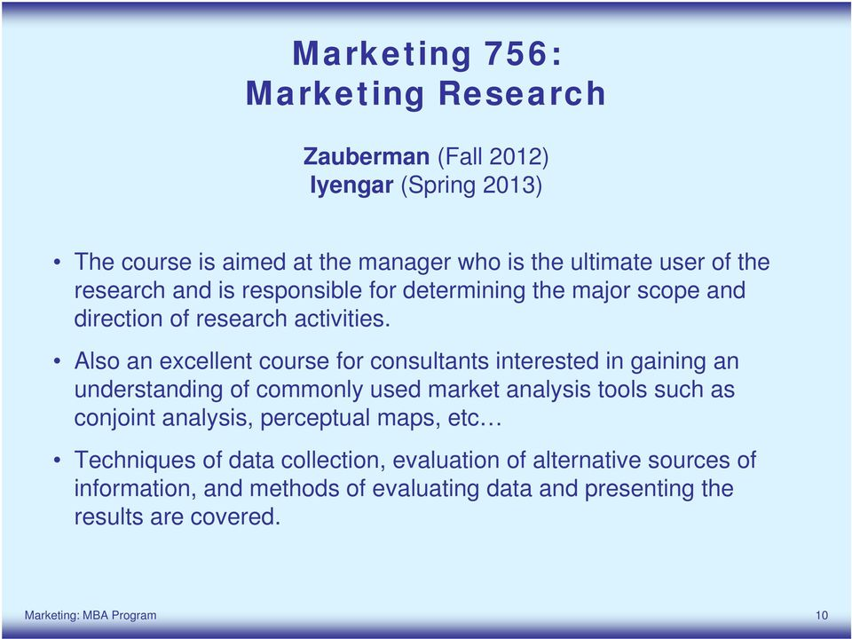 Also an excellent course for consultants interested in gaining an understanding of commonly used market analysis tools such as conjoint analysis,