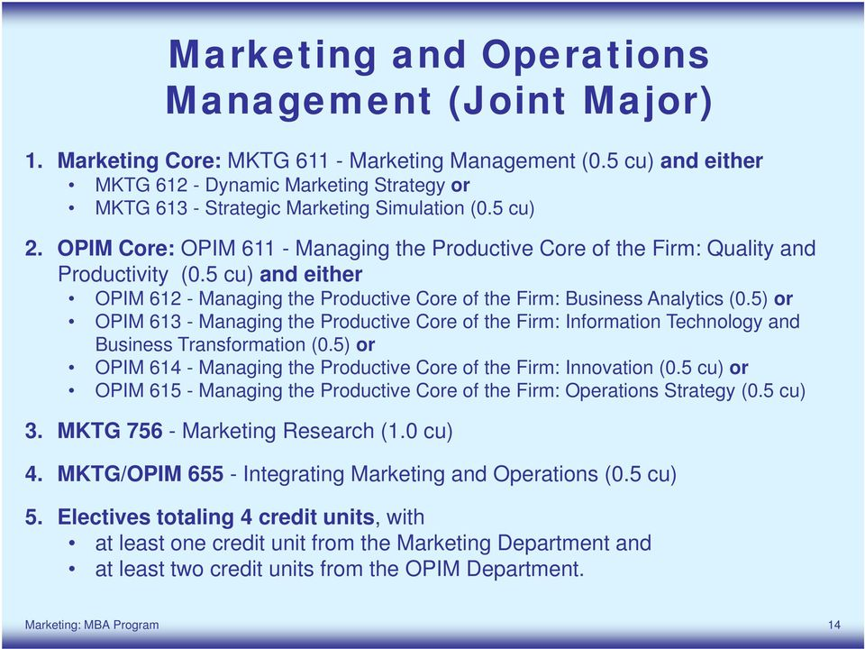 OPIM Core: OPIM 611 - Managing the Productive Core of the Firm: Quality and Productivity (0.5 cu) and either OPIM 612 - Managing the Productive Core of the Firm: Business Analytics (0.