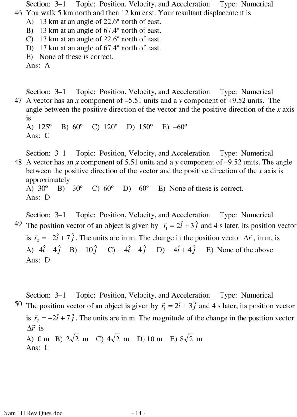 Section: 3 1 Topic: Position, Velocity, and Acceleration Type: Numerical 47 A vector has an x component of 5.51 units and a y component of +9.52 units.