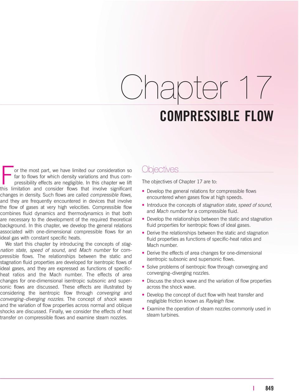 Such flows are called compressible flows, and they are frequently encountered in devices that involve the flow of gases at very high velocities.