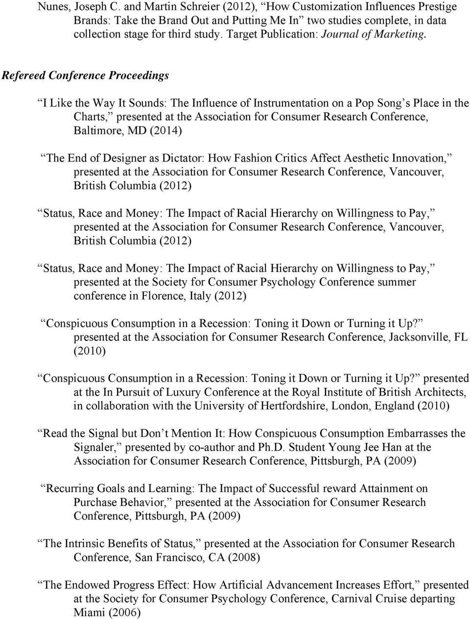 Refereed Conference Proceedings I Like the Way It Sounds: The Influence of Instrumentation on a Pop Song s Place in the Charts, presented at the Association for Consumer Research Conference,