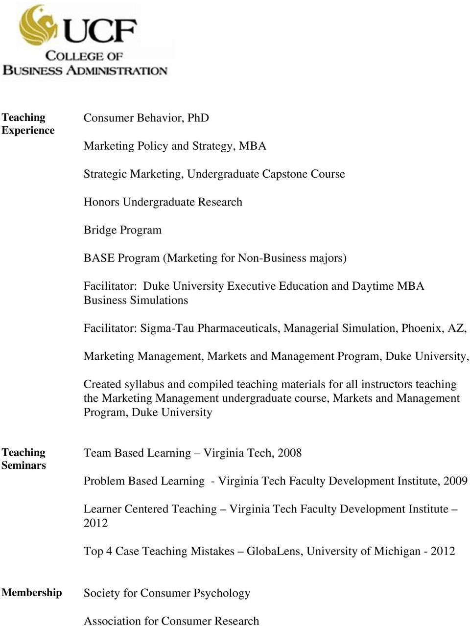 Management, Markets and Management Program, Duke University, Created syllabus and compiled teaching materials for all instructors teaching the Marketing Management undergraduate course, Markets and