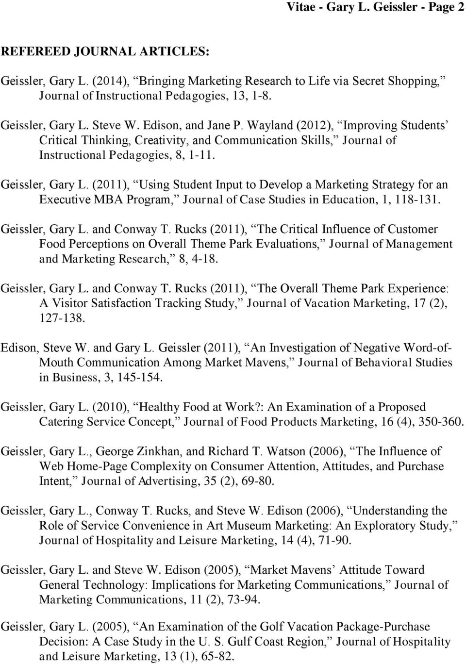 Geissler, Gary L. (2011), Using Student Input to Develop a Marketing Strategy for an Executive MBA Program, Journal of Case Studies in Education, 1, 118-131. Geissler, Gary L. and Conway T.