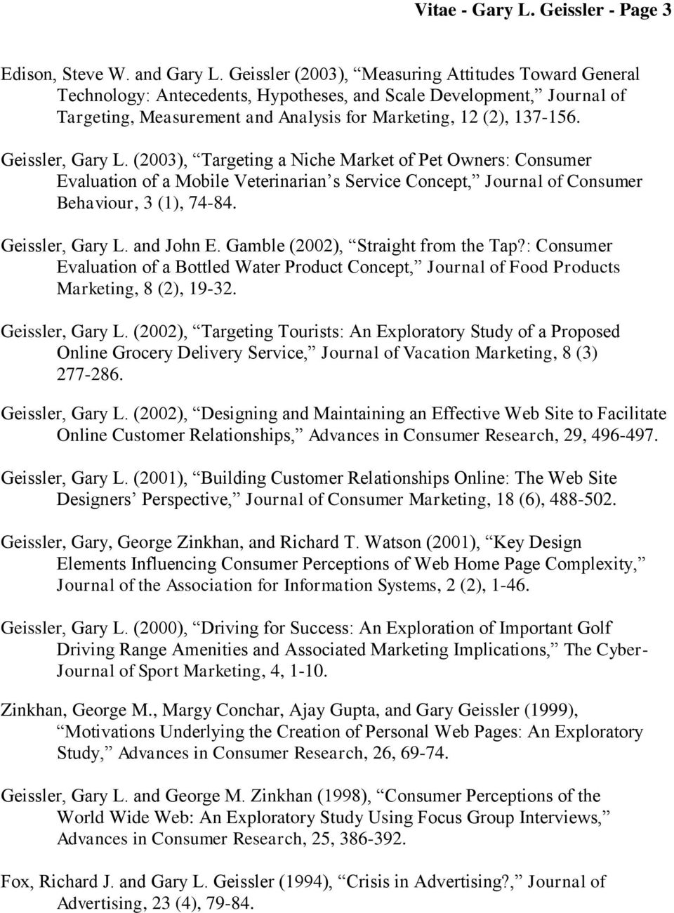 Geissler, Gary L. (2003), Targeting a Niche Market of Pet Owners: Consumer Evaluation of a Mobile Veterinarian s Service Concept, Journal of Consumer Behaviour, 3 (1), 74-84. Geissler, Gary L.