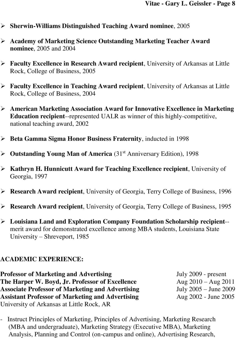 Award recipient, University of Arkansas at Little Rock, College of Business, 2005 Faculty Excellence in Teaching Award recipient, University of Arkansas at Little Rock, College of Business, 2004