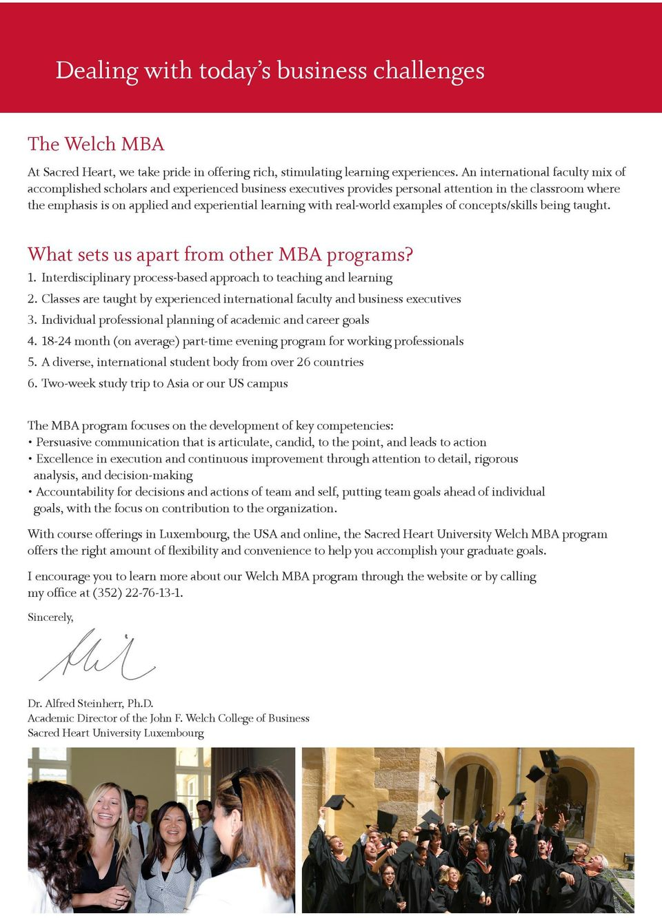 real-world examples of concepts/skills being taught. What sets us apart from other MBA programs? 1. Interdisciplinary process-based approach to teaching and learning 2.