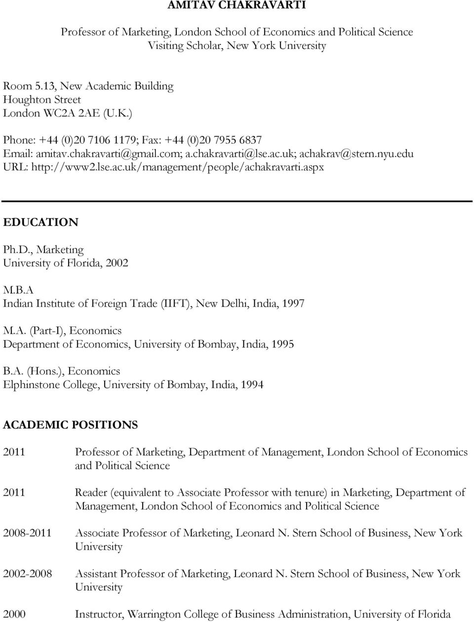 A Indian Institute of Foreign Trade (IIFT), New Delhi, India, 1997 M.A. (Part-I), Economics Department of Economics, University of Bombay, India, 1995 B.A. (Hons.