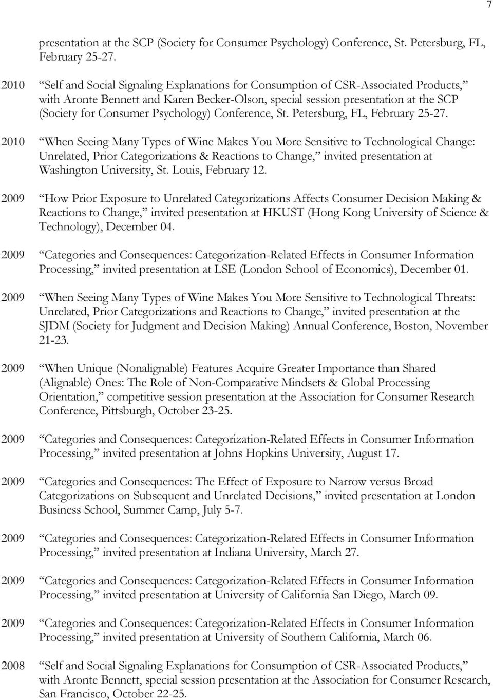 Psychology) Conference, St. Petersburg, FL, February 25-27. Unrelated, Prior Categorizations & Reactions to Change, invited presentation at Washington University, St. Louis, February 12.