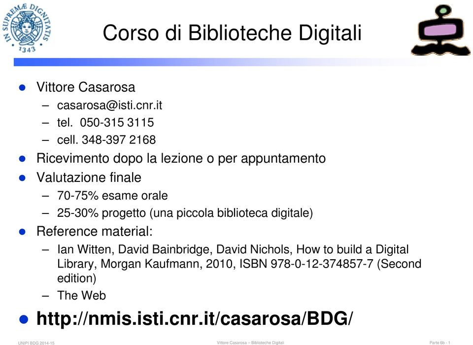 biblioteca digitale) Reference material: Ian Witten, David Bainbridge, David Nichols, How to build a Digital Library, Morgan