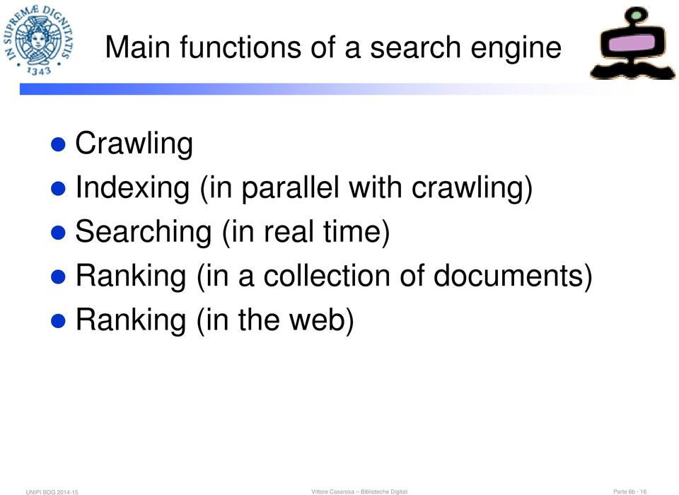 (in a collection of documents) Ranking (in the web) UNIPI
