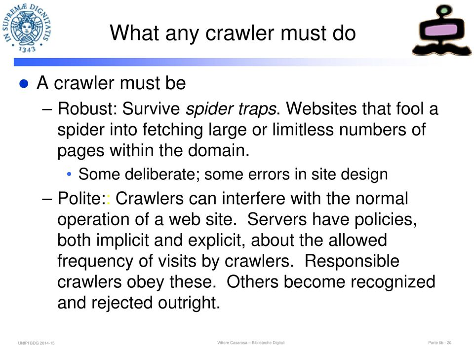 Some deliberate; some errors in site design Polite:: Crawlers can interfere with the normal operation of a web site.