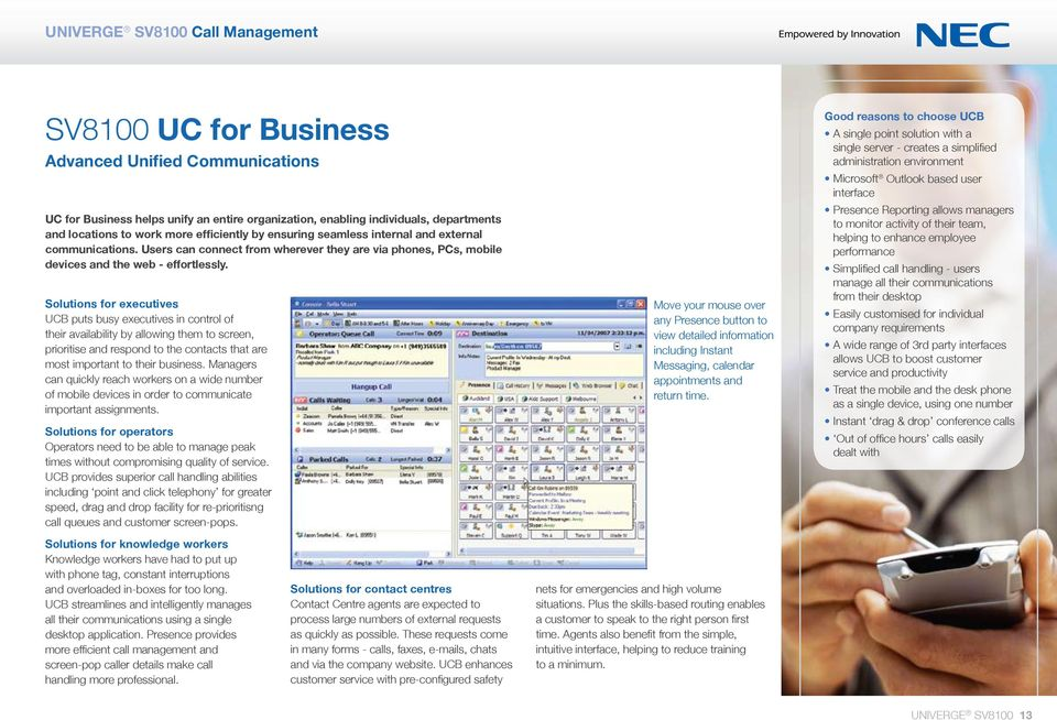 Solutions for executives UCB puts busy executives in control of their availability by allowing them to screen, prioritise and respond to the contacts that are most important to their business.