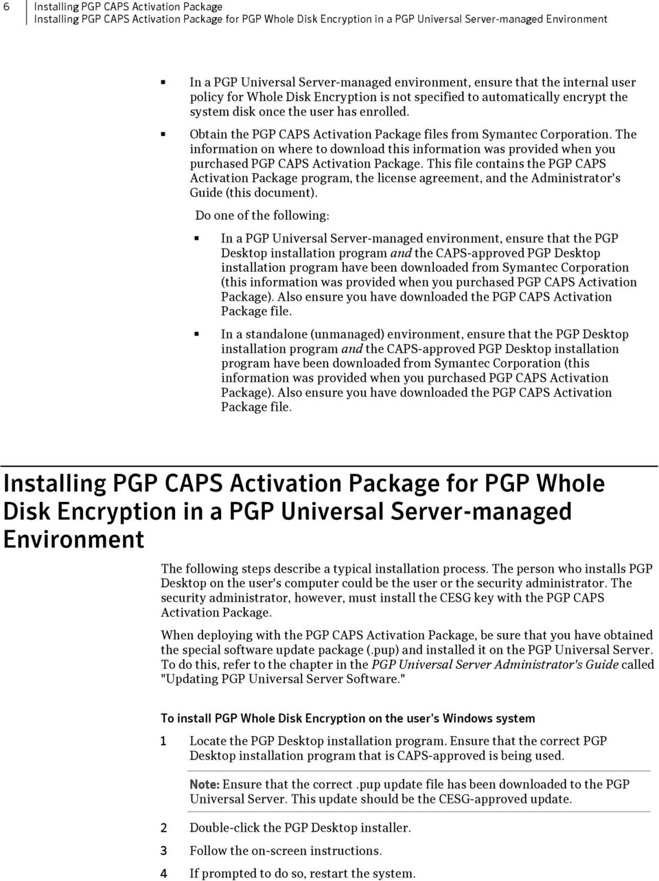 Obtain the PGP CAPS Activation Package files from Symantec Corporation. The information on where to download this information was provided when you purchased PGP CAPS Activation Package.