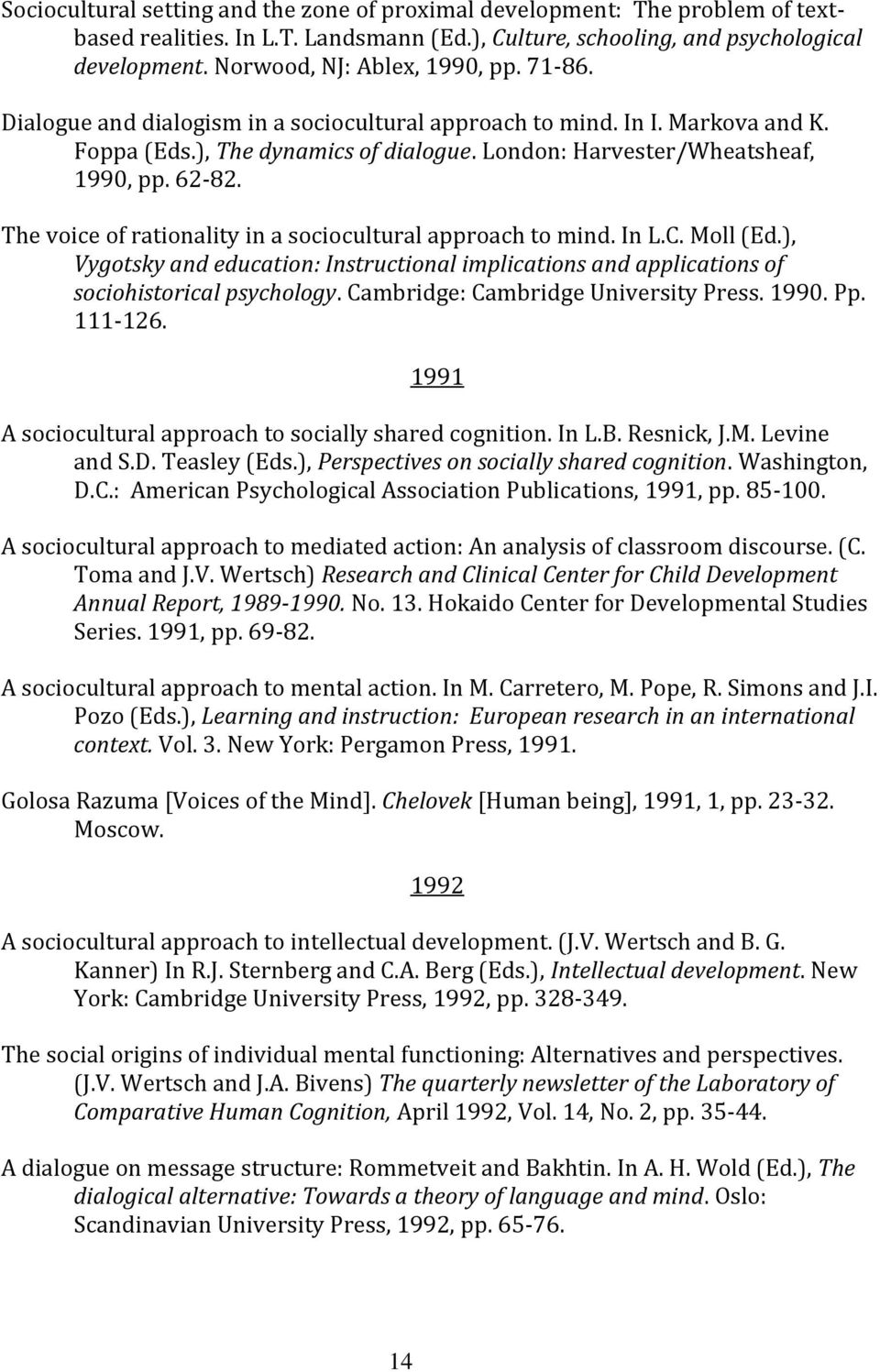 62-82. The voice of rationality in a sociocultural approach to mind. In L.C. Moll (Ed.), Vygotsky and education: Instructional implications and applications of sociohistorical psychology.
