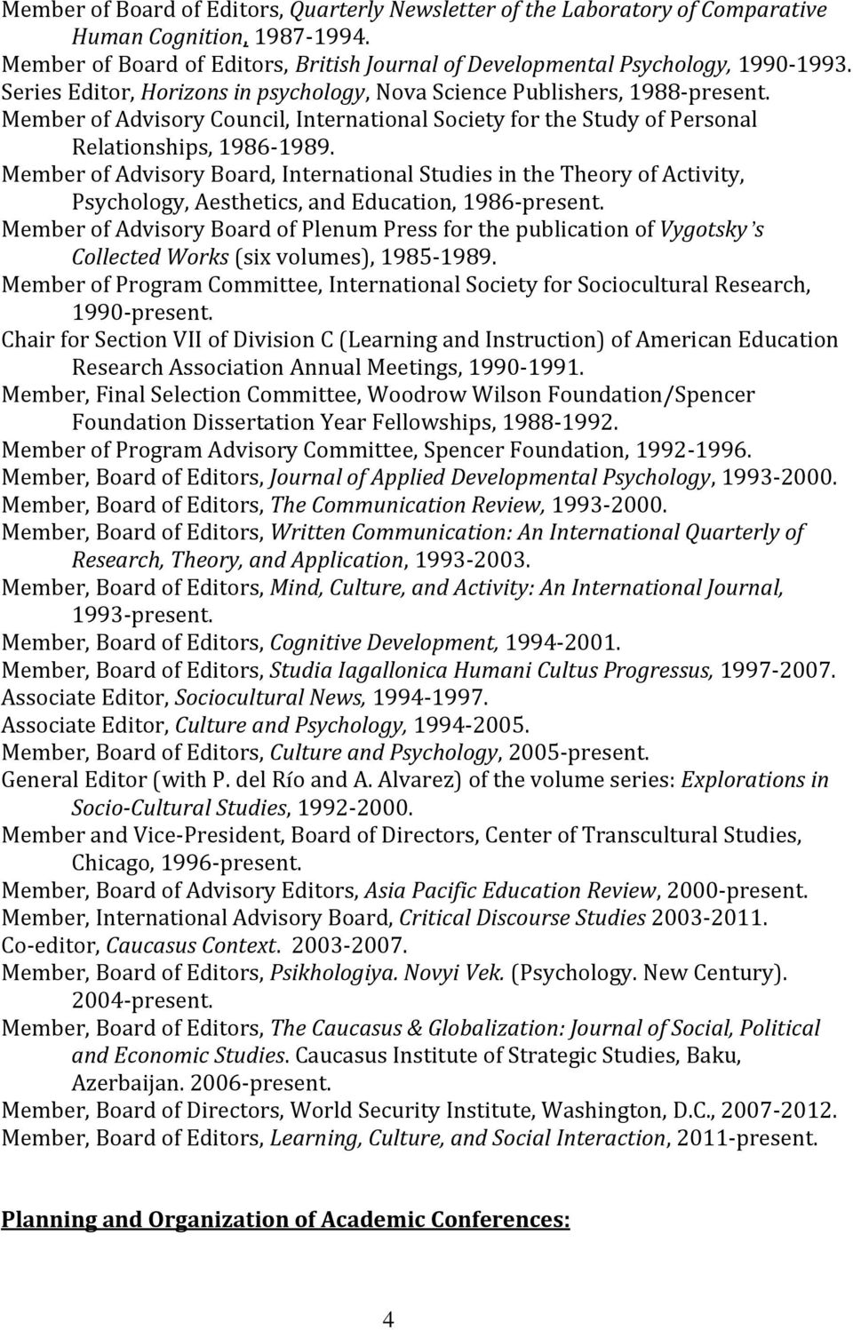 Member of Advisory Board, International Studies in the Theory of Activity, Psychology, Aesthetics, and Education, 1986-present.