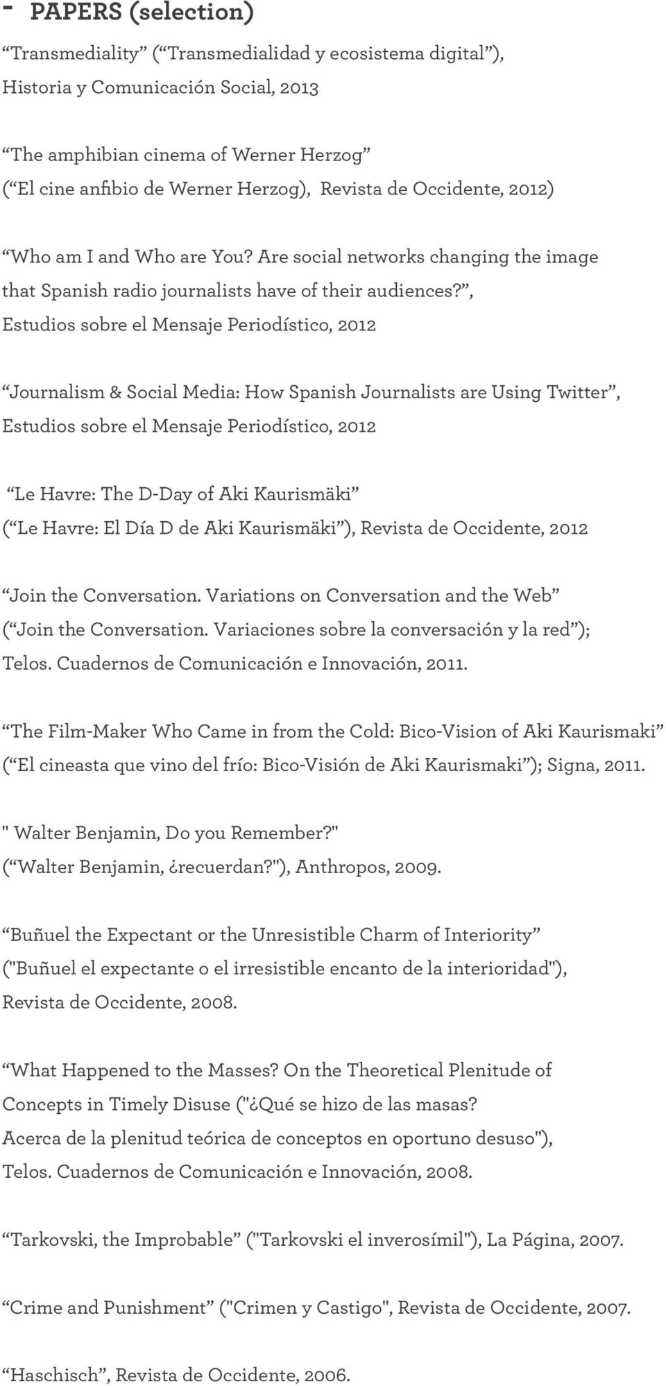 , Estudios sobre el Mensaje Periodístico, 2012 Journalism & Social Media: How Spanish Journalists are Using Twitter, Estudios sobre el Mensaje Periodístico, 2012 Le Havre: The D-Day of Aki Kaurismäki