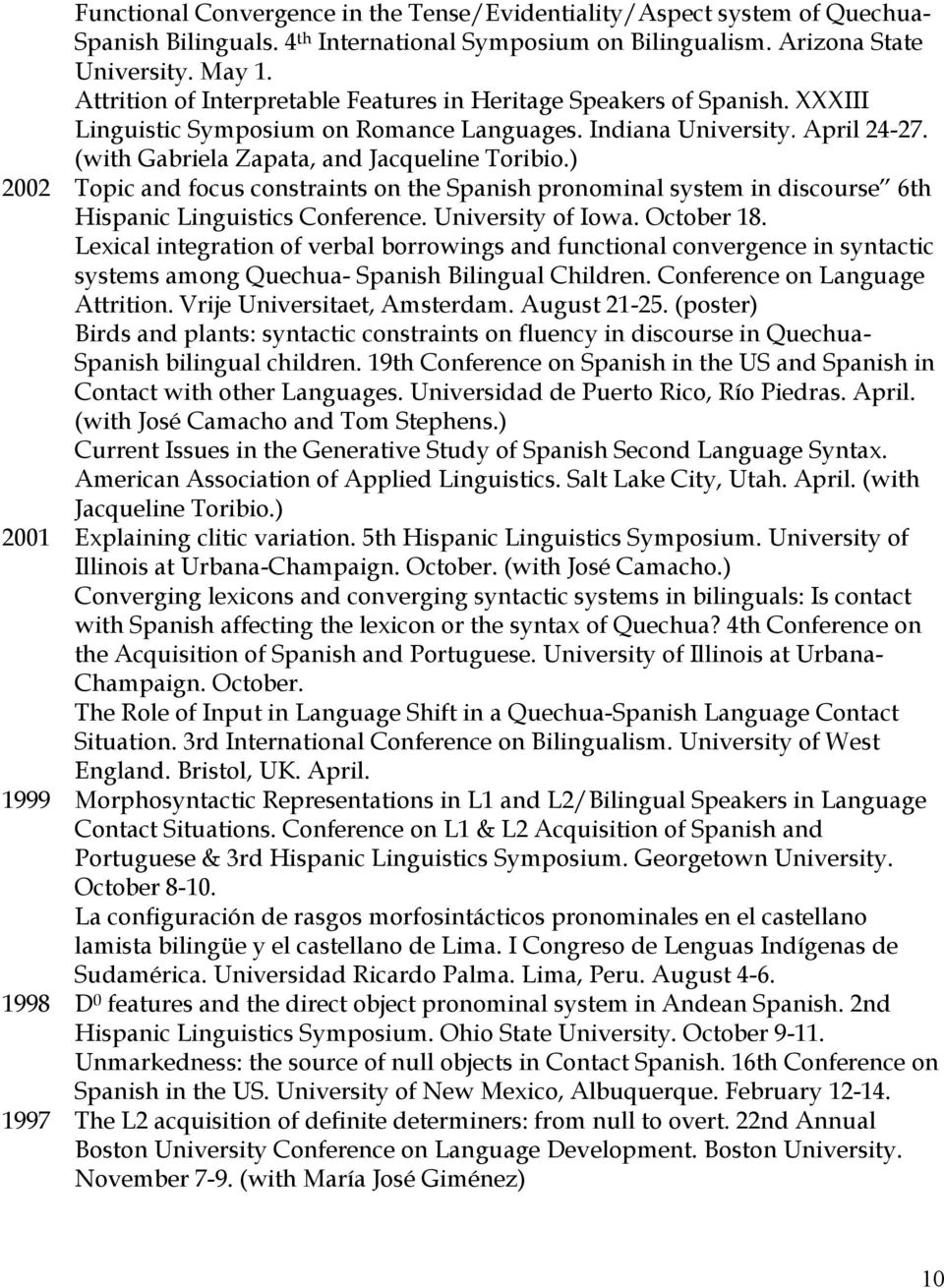 ) 2002 Topic and focus constraints on the Spanish pronominal system in discourse 6th Hispanic Linguistics Conference. University of Iowa. October 18.