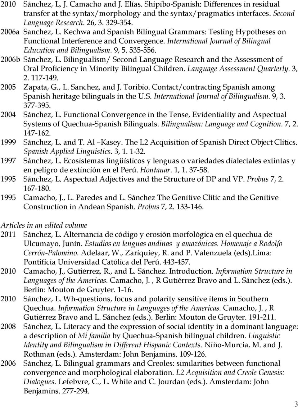 2006b Sánchez, L. Bilingualism/ Second Language Research and the Assessment of Oral Proficiency in Minority Bilingual Children. Language Assessment Quarterly. 3, 2. 117-149. 2005 Zapata, G., L. Sanchez, and J.