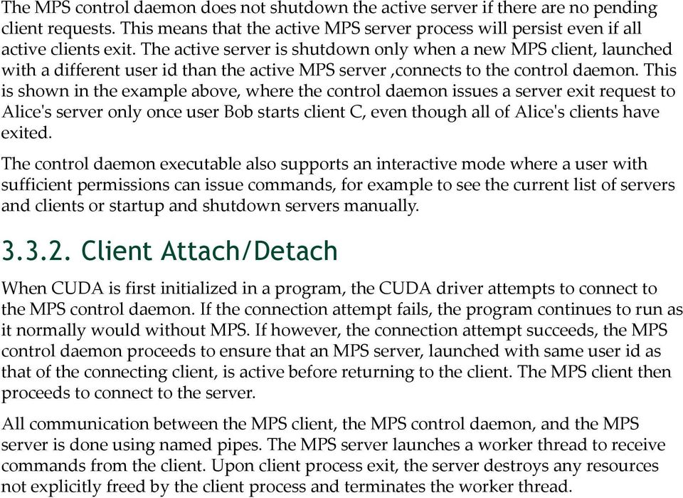 This is shown in the example above, where the control daemon issues a server exit request to Alice's server only once user Bob starts client C, even though all of Alice's clients have exited.