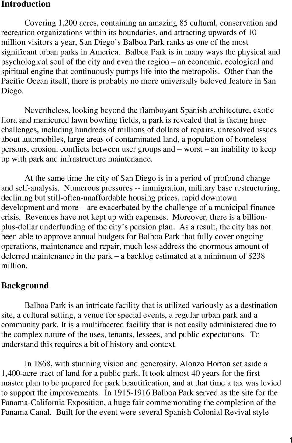 Balboa Park is in many ways the physical and psychological soul of the city and even the region an economic, ecological and spiritual engine that continuously pumps life into the metropolis.