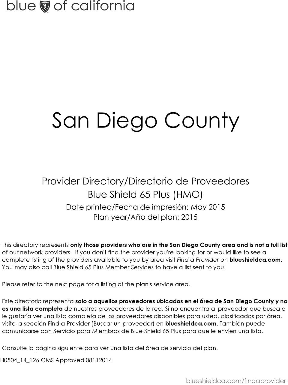 If you don't find the provider you're looking for or would like to see a complete listing of the providers available to you by area visit Find a Provider on blueshieldca.com. You may also call Blue Shield 65 Plus Member Services to have a list sent to you.