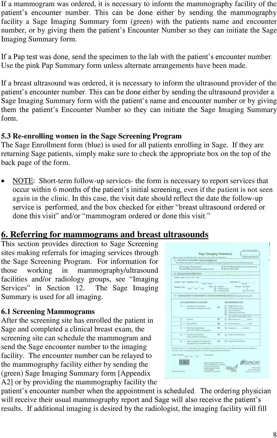 can initiate the Sage Imaging Summary form. If a Pap test was done, send the specimen to the lab with the patient s encounter number.