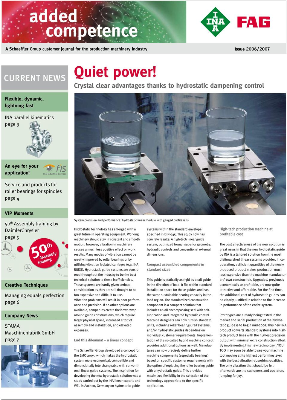 Service and products for roller bearings for spindles page 4 VIP Moments 50 th Assembly training by DaimlerChrysler page 5 Creative Techniques Managing equals perfection page 6 Company News 50 th