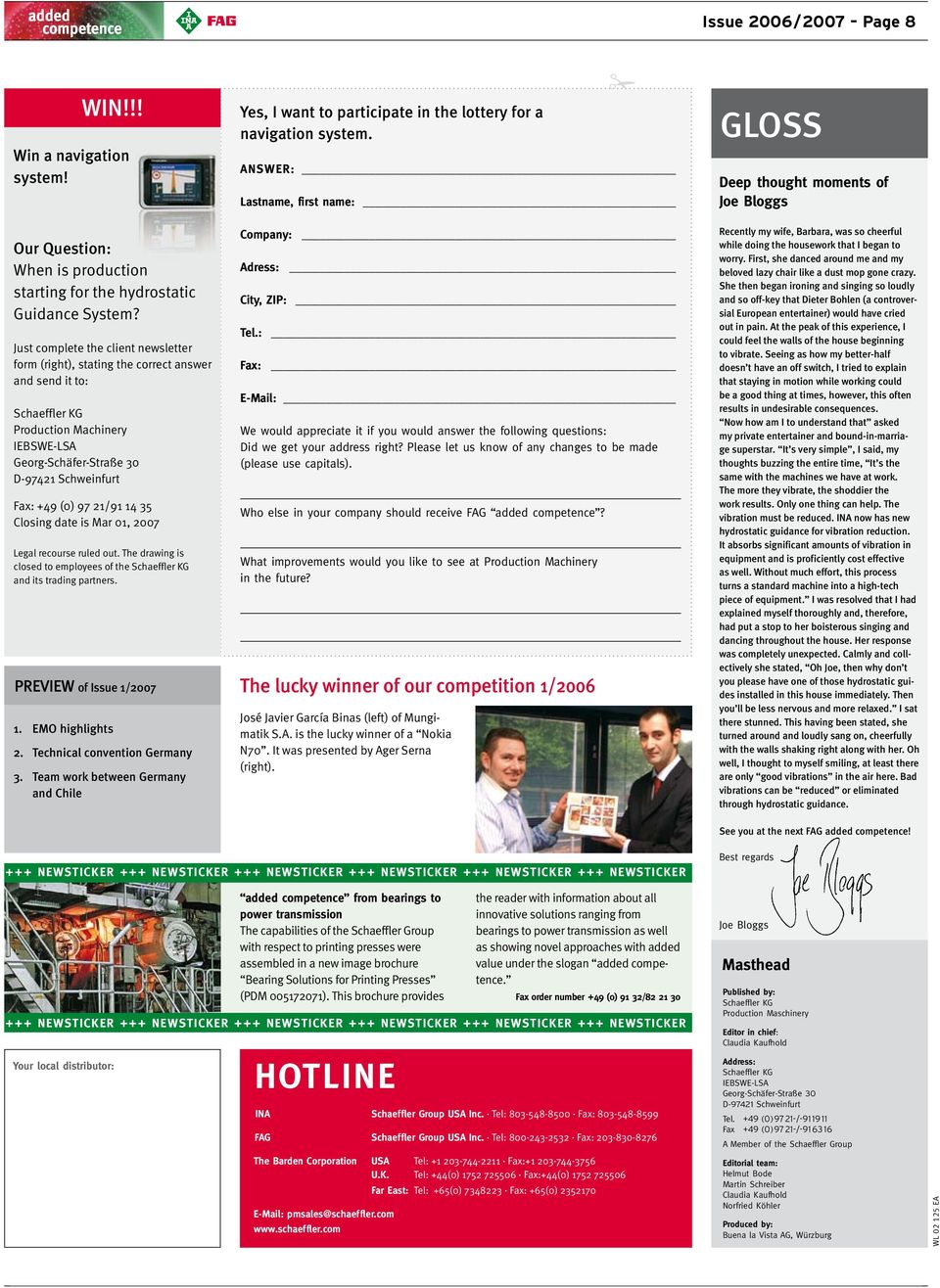 21/91 14 35 Closing date is Mar 01, 2007 Legal recourse ruled out. The drawing is closed to employees of the Schaeffler KG and its trading partners. PREVIEW of Issue 1/2007 1. EMO highlights 2.