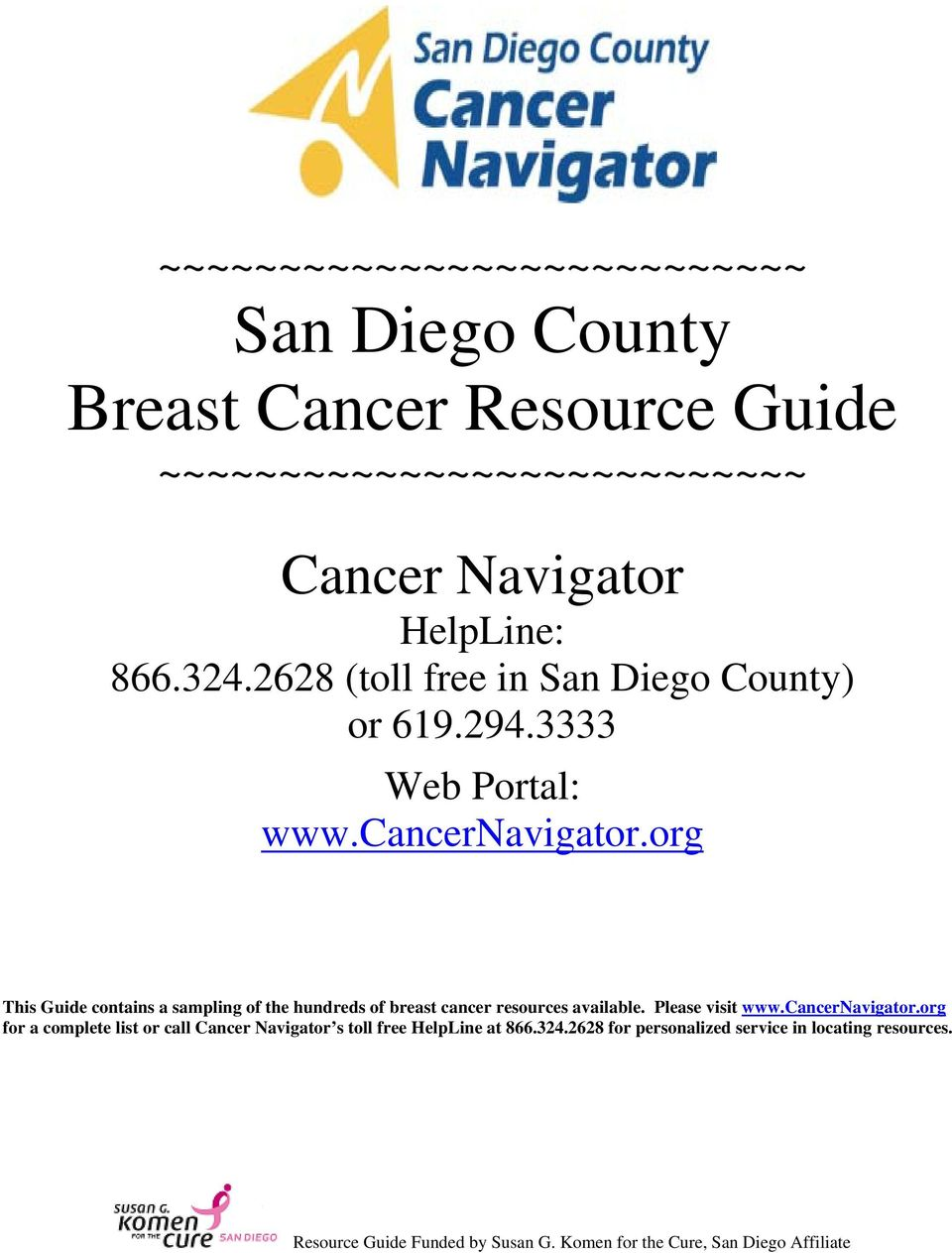 org This Guide contains a sampling of the hundreds of breast cancer resources available. Please visit www.cancernavigator.