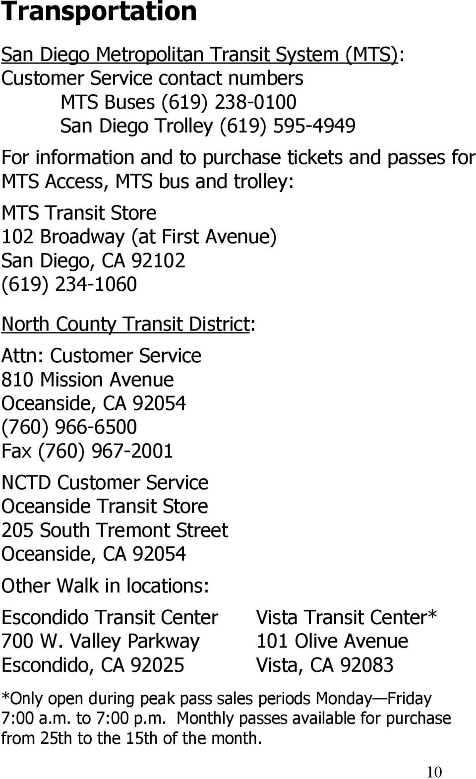 Avenue Oceanside, CA 92054 (760) 966-6500 Fax (760) 967-2001 NCTD Customer Service Oceanside Transit Store 205 South Tremont Street Oceanside, CA 92054 Other Walk in locations: Escondido Transit