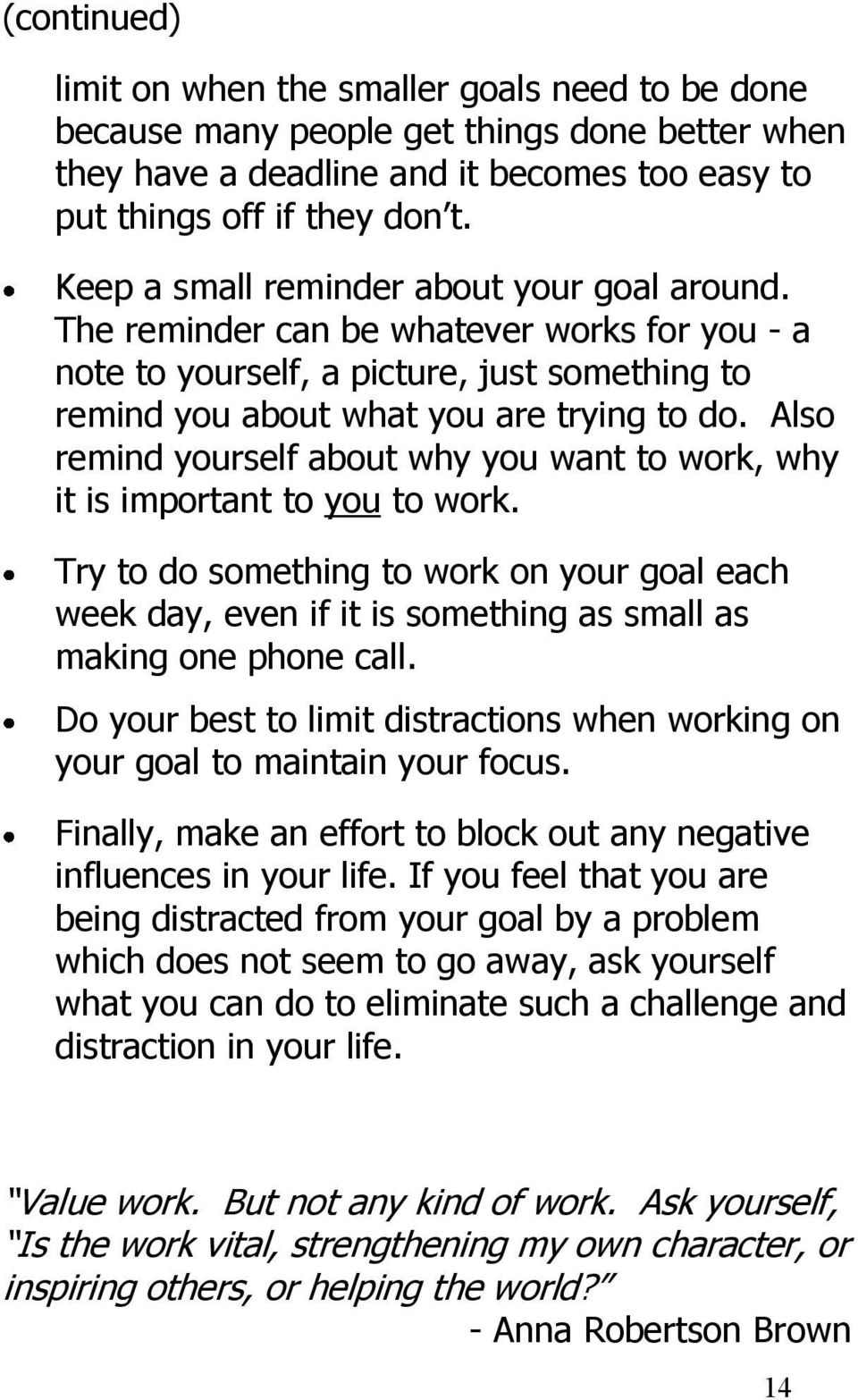 Also remind yourself about why you want to work, why it is important to you to work. Try to do something to work on your goal each week day, even if it is something as small as making one phone call.