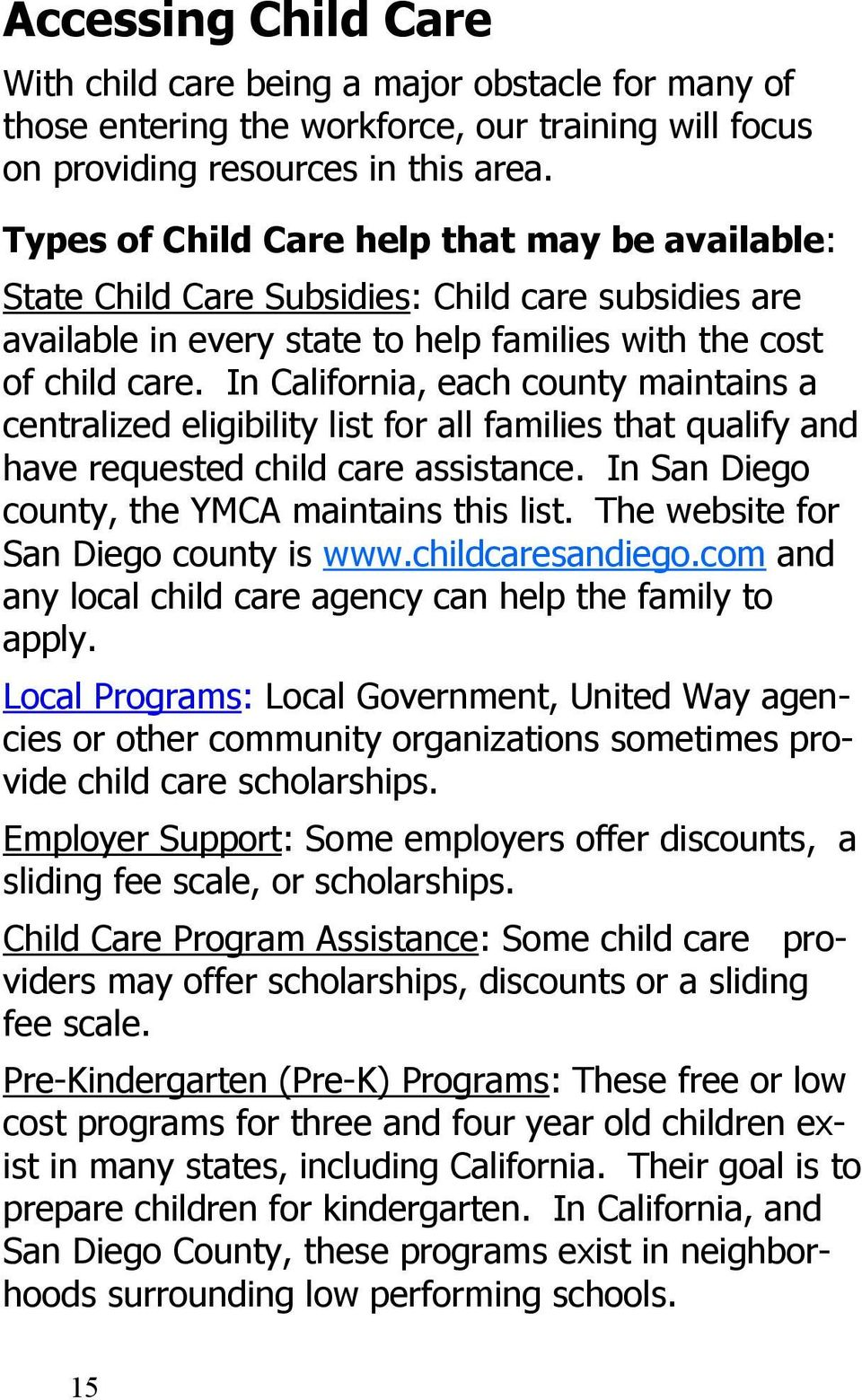 In California, each county maintains a centralized eligibility list for all families that qualify and have requested child care assistance. In San Diego county, the YMCA maintains this list.