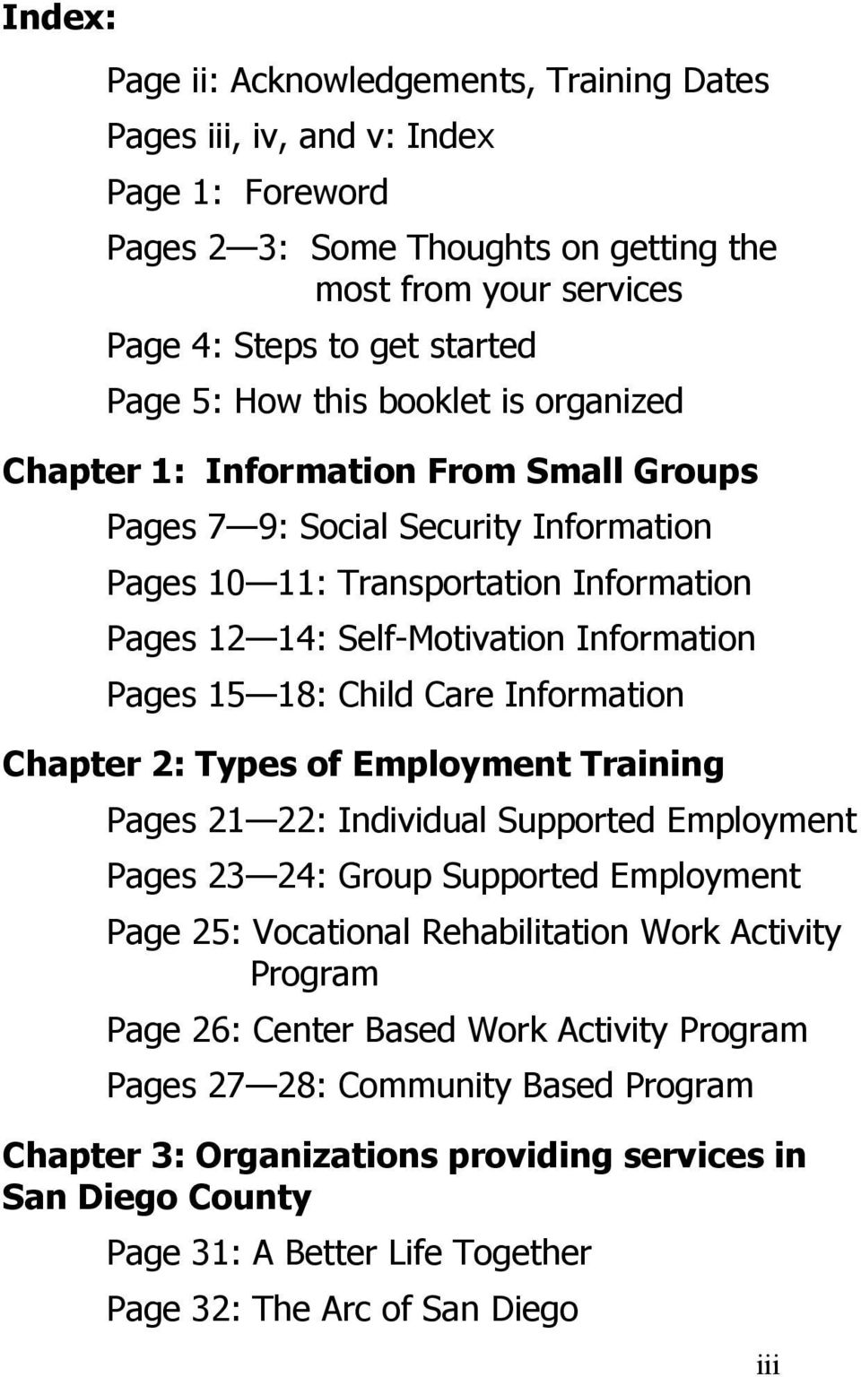 Child Care Information Chapter 2: Types of Employment Training Pages 21 22: Individual Supported Employment Pages 23 24: Group Supported Employment Page 25: Vocational Rehabilitation Work Activity