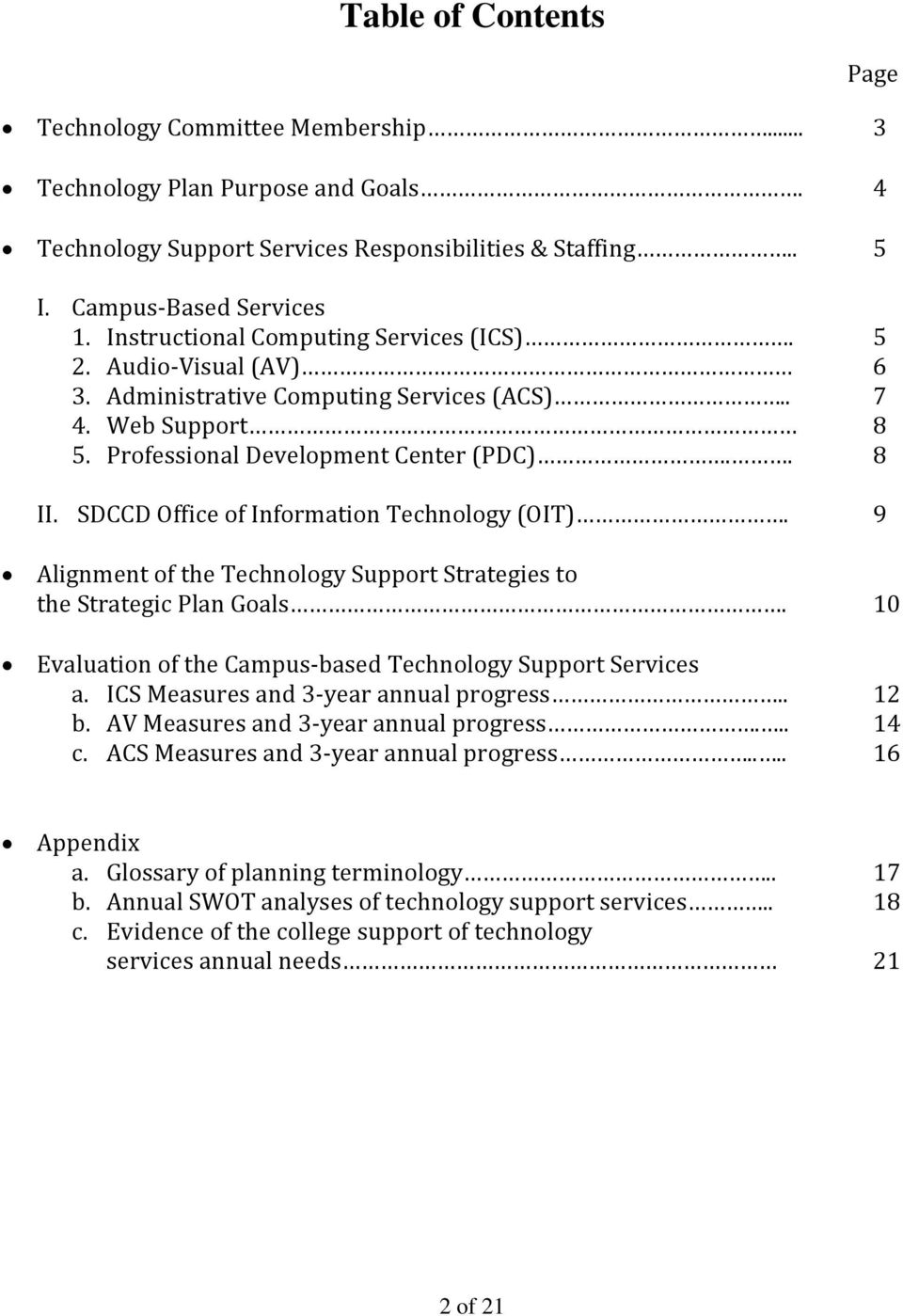SDCCD Office of Information Technology (OIT). 9 Alignment of the Technology Support Strategies to the Strategic Plan Goals. 10 Evaluation of the Campus based Technology Support Services a.
