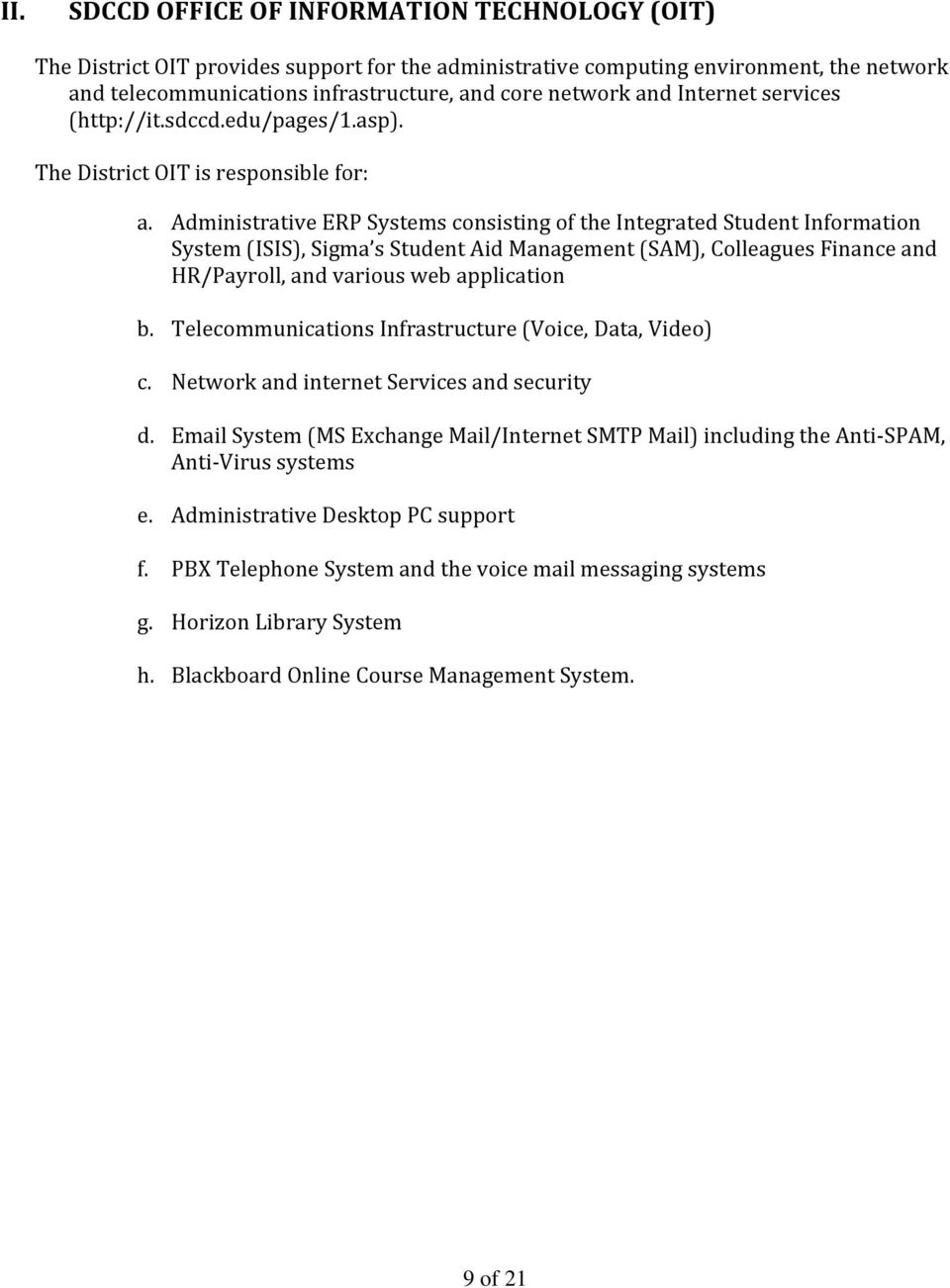 Administrative ERP Systems consisting of the Integrated Student Information System (ISIS), Sigma s Student Aid Management (SAM), Colleagues Finance and HR/Payroll, and various web application b.