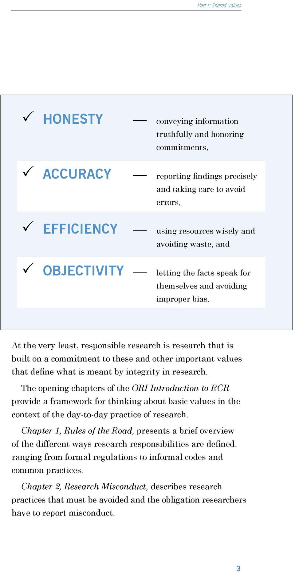 At the very least, resonsible research is research that is built on a commitment to these and other imortant values that define what is meant by integrity in research.