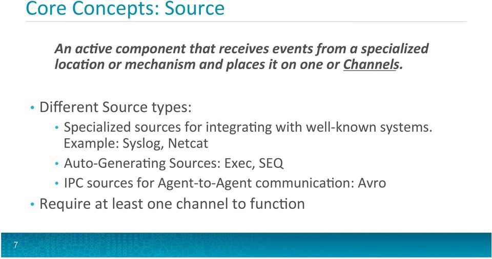 Different Source types: Specialized sources for integramng with well- known systems.