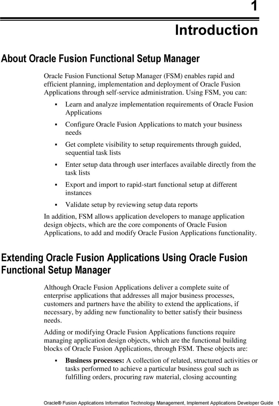 Using FSM, you can: Learn and analyze implementation requirements of Oracle Fusion Applications Configure Oracle Fusion Applications to match your business needs Get complete visibility to setup